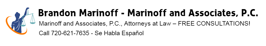 Brandon Marinoff Criminal Defense Immigration Attorneys Marinoff and Associates, P.C., Attorneys at Law Colorado Lawyers